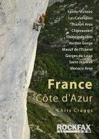France: Cote D'Azur: Sainte-Victoire, Les Calanques, Toulon Area, Chateuvert, Chateaudouble, Verdon Gorge, Massif De L'Esterel, Gorges Du Loup, Saint Jeannet, Monaco Area: Rock Climbing Guide by Craggs, Chris (2010)