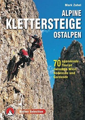 Alpine Klettersteige Ostalpen: 70 spannende Touren zwischen Wien, Bodensee und Gardasee (Rother...