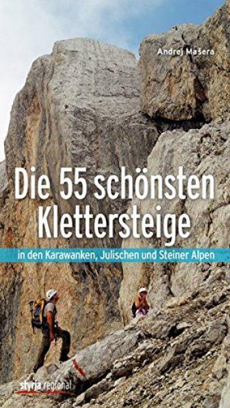 Die 55 schönsten Klettersteige: in den Karawanken, Julischen und Steiner Alpen