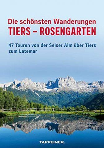 Die schönsten Wanderungen Tiers - Rosengarten: 47 Touren von der Seiser Alm...