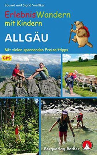 Erlebniswandern mit Kindern Allgäu. Mit vielen spannenden Freizeittipps. 30 Wanderungen und Ausflüge....