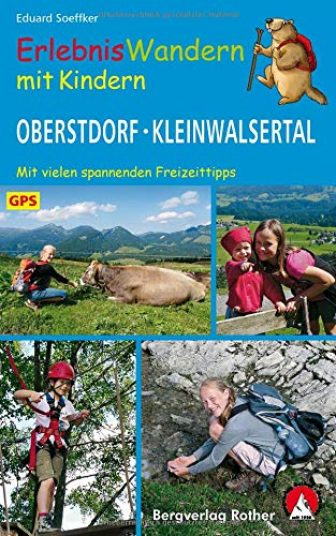 Erlebniswandern mit Kindern Oberstdorf - Kleinwalsertal: 24 Wanderungen und Ausflüge. Mit vielen...