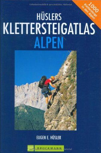 Hüslers Klettersteigatlas Alpen: Über 1000 Klettersteige in den Alpen