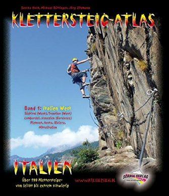 Klettersteig-Atlas Italien, Bd.1 : Italien West (inkl. Gardaseeberge, Brenta, Lombardei, Piemont/Aosta, Riviera)....