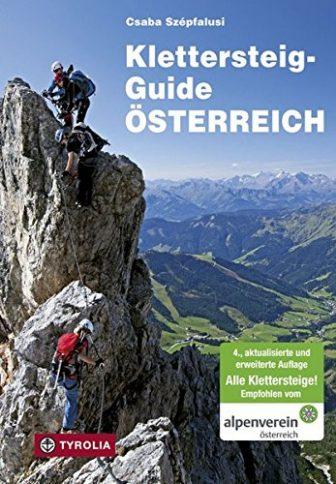 Klettersteig-Guide Österreich: Über 500 gesicherte Klettersteige - von ganz leicht bis ganz...