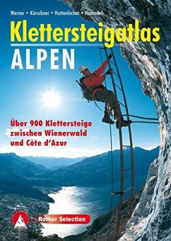 Klettersteigatlas Alpen: Über 900 Klettersteige zwischen Wienerwald und Côte d'Azur (Rother Selection)