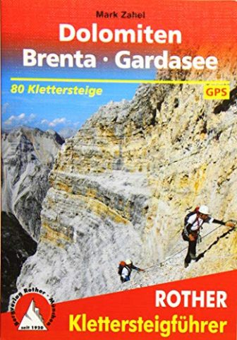 Klettersteige Dolomiten - Brenta - Gardasee: 80 ausgewählte Klettersteigtouren zwischen Sexten und...