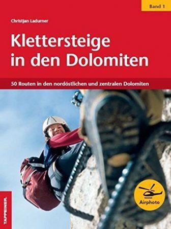 Klettersteige in den Dolomiten 01: 50 Routen in den nordöstlichen und zentralen...