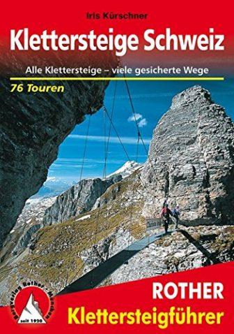 Klettersteige Schweiz: Alle Klettersteige - viele gesicherte Wege. 76 Touren (Rother Klettersteigführer)