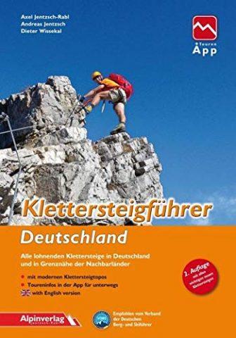 Klettersteigführer Deutschland: Alle lohnenden Klettersteige in Deutschland und in Grenznähe der Nachbarländer,...