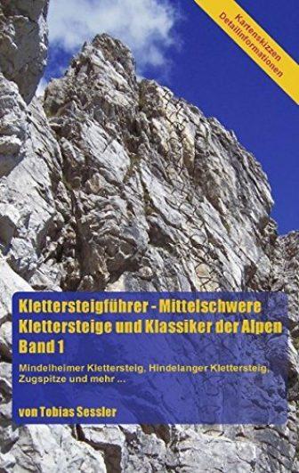 Klettersteigführer - Mittelschwere Klettersteige und Klassiker der Alpen. Band 1: Mindelheimer Klettersteig,...