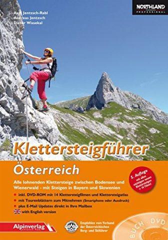 Klettersteigführer Österreich: Alle lohnenden Klettersteige zwischen Bodensee und Wienerwald - mit Steigen...