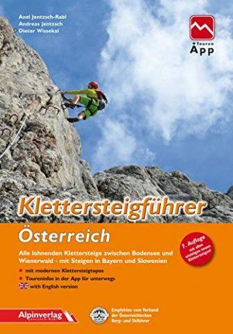 Klettersteigführer Österreich: Alle lohnenden Klettersteige zwischen Bodensee und Wienerwald, mit Steigen in...