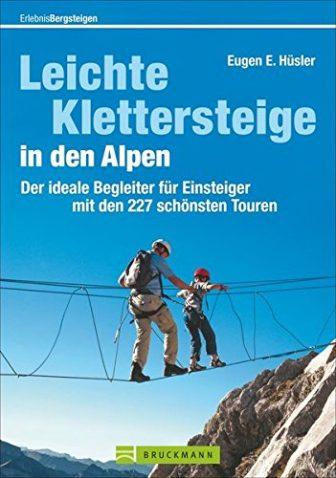 Leichte Klettersteige in den Alpen: Der ideale Begleiter für Einsteiger mit den...